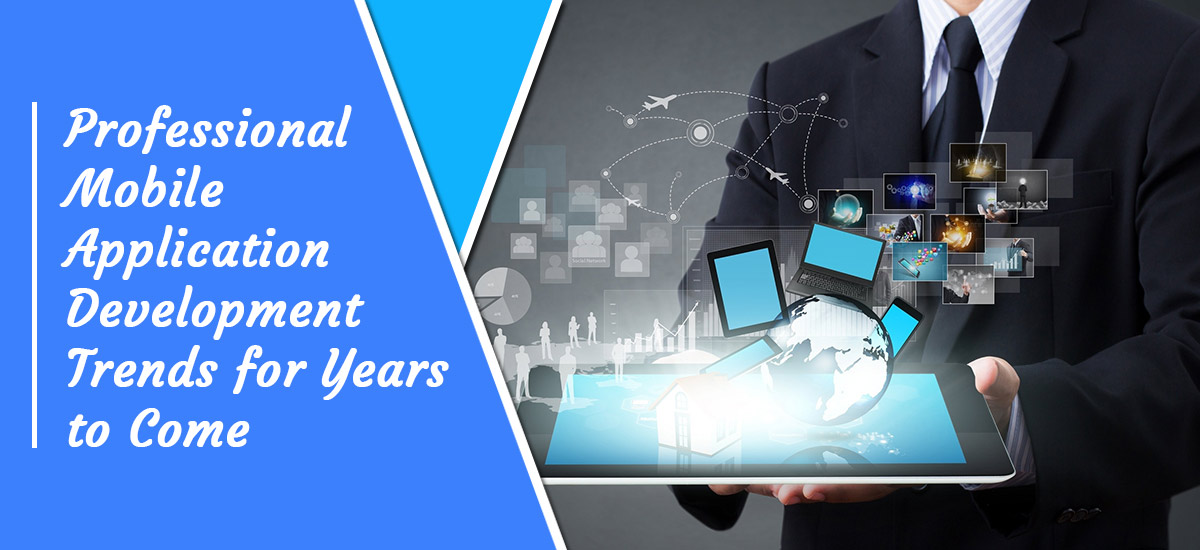 Professional Mobile Application Development Trends for Years